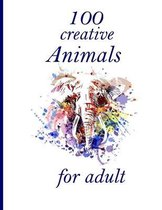 100 creative Animals for adult: Coloring Book with Lions, Elephants, Owls, Horses, Dogs, Cats, and Many More! (Animals with Patterns Coloring Books)