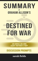 Boek cover Summary of Destined for War: Can America and China Escape Thucydidess Trap? by Graham Allison (Discussion Prompts) van Sarah Fields