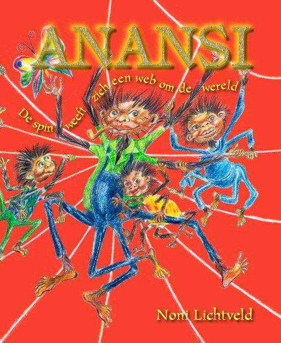 Anansi De spin weeft zich een web om de wereld - Noni Lichtveld  