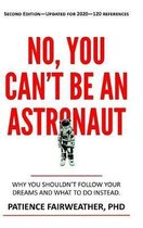 No You Can't be an Astronaut