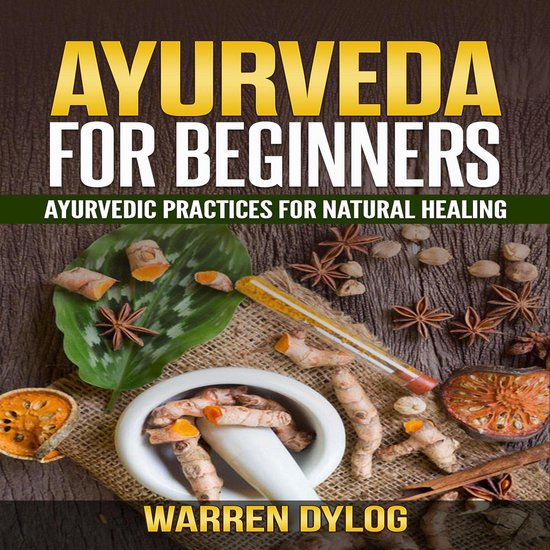 AYURVEDA FOR BEGINNER'S, Ayurvedic practices for natural healing