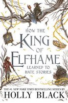 How the King of Elfhame Learned to Hate Stories The Folk of the Air series