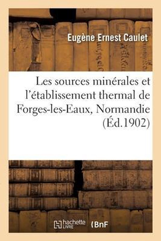 Les sources minerales et l'etablissement thermal de Forges-les-Eaux, Normandie, Seine-Inferieure