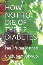 How Not to Die of Type 2 Diabetes