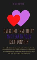 Overcome Insecurity and Fear in your Relationship: How to Eradicate Jealousy, Negative Thinking, Anxiety, Attachments, Couple Conflict and Fear of Abandonment in Your Relationship