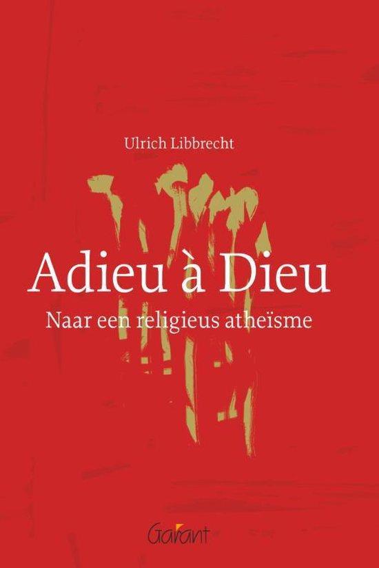 Adieu a Dieu. Naar een religieus atheisme - Ulrich Libbrecht | Readingchampions.org.uk