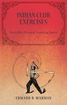Indian Club Exercises - Scientific Physical Training Series