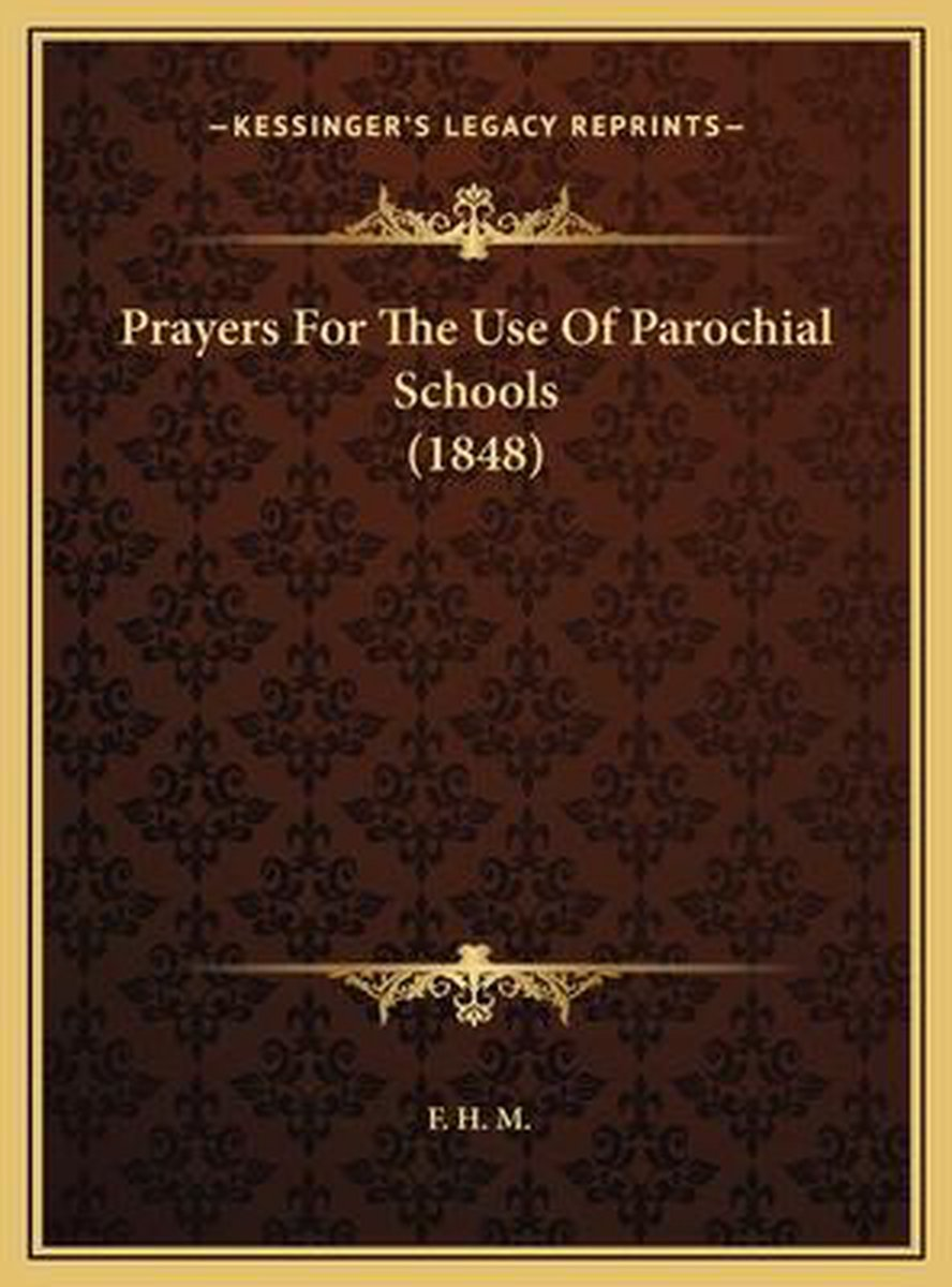 Prayers for the Use of Parochial Schools (1848) Prayers for the Use of Parochial Schools (1848)