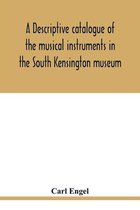 A descriptive catalogue of the musical instruments in the South Kensington museum, preceded by an essay on the history of musical instruments