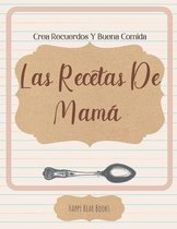 Las Recetas De Mama - Crea Recuerdos Y Buena Comida