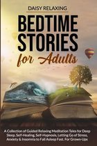 Bedtime Stories for Adults: A Collection of Guided Relaxing Meditation Tales for Deep Sleep, Self-Healing, Self-Hypnosis, Letting Go of Stress, An