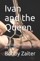 Ivan and the Queen: Book 119 ''The Secrets of the Queen''