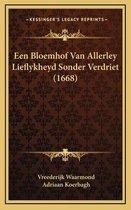Een bloemhof van allerley lieflykheyd sonder verdriet (1668)