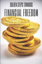 Golden Steps Towards Financial Freedom