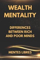 Wealth Mentality: Differences between Rich and Poor Minds