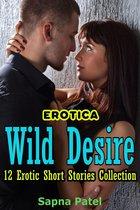Erotica: Wild Desire: 12 Erotic Short Stories Collection
