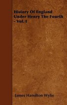 History Of England Under Henry The Fourth - Vol. I