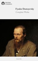 Complete Works of Fyodor Dostoyevsky (Delphi Classics)