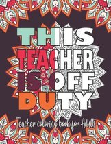 This Teacher Is Off Duty Teacher Coloring Book For Adults