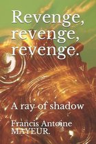 Revenge, revenge, revenge.
