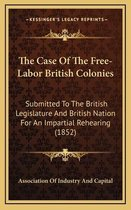 The Case of the Free-Labor British Colonies the Case of the Free-Labor British Colonies