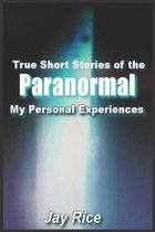 True Short Stories of the Paranormal
