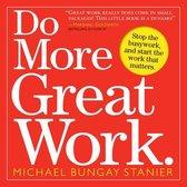 Boek cover Do More Great Work van Michael Bungay Stanier (Paperback)