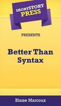 Short Story Press Presents Better Than Syntax
