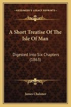 A Short Treatise of the Isle of Man