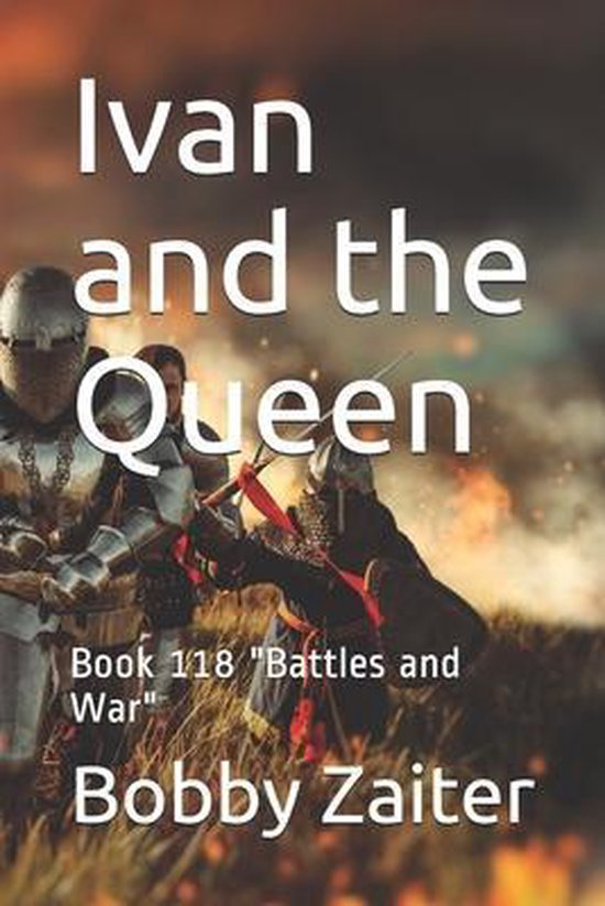 Ivan and the Queen: Book 118 ''Battles and War''