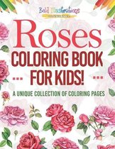 Roses Coloring Book For Kids! A Unique Collection Of Coloring Pages