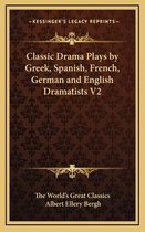 Classic Drama Plays by Greek, Spanish, French, German and English Dramatists V2