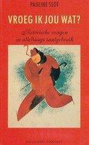 Boek cover Vroeg ik jou wat? van Pauline Slot