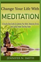Change Your Life With Meditation