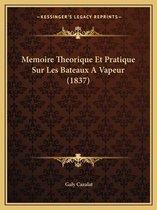 Memoire Theorique Et Pratique Sur Les Bateaux a Vapeur (1837)