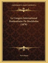 Le Congres International Penitentiaire de Stockholm (1878)
