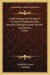 Traite Pratique Sur L'Usage Et Le Mode D'Application Des Reactifs Chimiques Fonde Sur Des Experiences (1819)