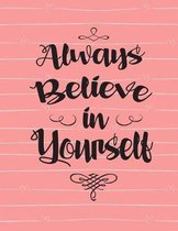 Always Believe in Yourself: Pink Soft Covering, Composition Notebook College Ruled
