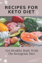 Recipes For Keto Diet: Get Healthy Body With The Ketogenic Diet