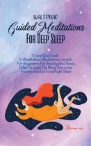 Guided Meditations For Deep Sleep: A Simplified Guide To Mindfulness Meditations Scripts For Beginners For Anxiety And Stress Relief, To Quiet The Min
