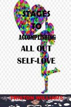 Stages to Accomplishing All Out Self-Love: 13 Steps to Achieving Total Self-Love, release self doubt, build self compassion, embrace who you are, How