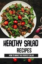 Healthy Salad Recipes: How To Make The Perfect Salad: What Is The Healthiest Salad You Can Eat?