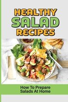 Healthy Salad Recipes: How To Prepare Salads At Home