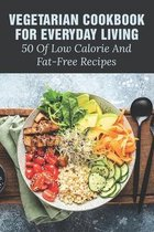 Vegetarian Cookbook For Everyday Living: 50 Of Low Calorie And Fat-Free Recipes: Fat Free Recipes For Weight Loss