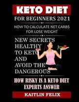 Keto Diet For Beginners 2021: How To Calculate Net Carbs For Lose Weight: New Secrets Healthy To Keto And Avoid The dangerous