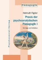Praxis Der Psychoanalytischen Padagogik I