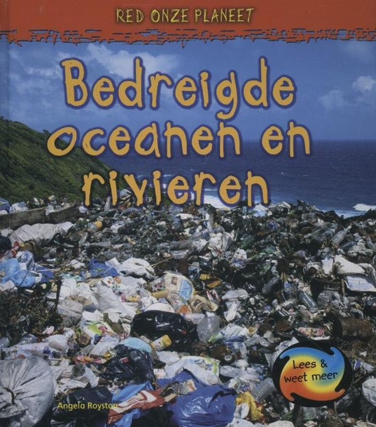 Red onze planeet - Bedreigde oceanen en rivieren - Angela Royston |