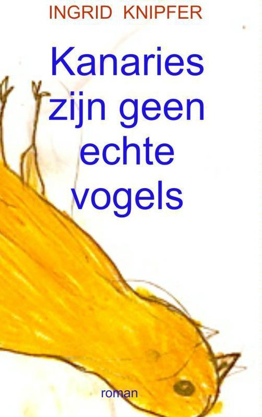 Kanaries zijn geen echte vogels - Ingrid Knipfer | Fthsonline.com