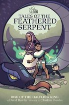 Rise of the Halfling King (Tales of the Feathered Serpent #1)
