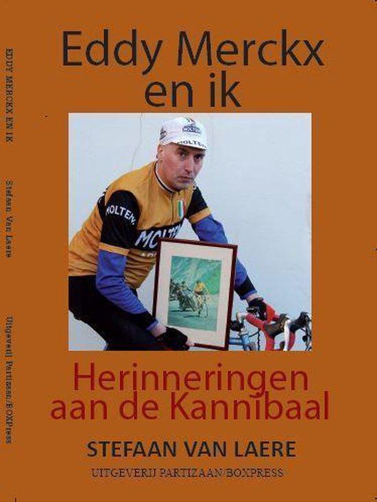 Eddy Merckx en ik – herinneringen aan de Kannibaal - Stefaan Van Laere  